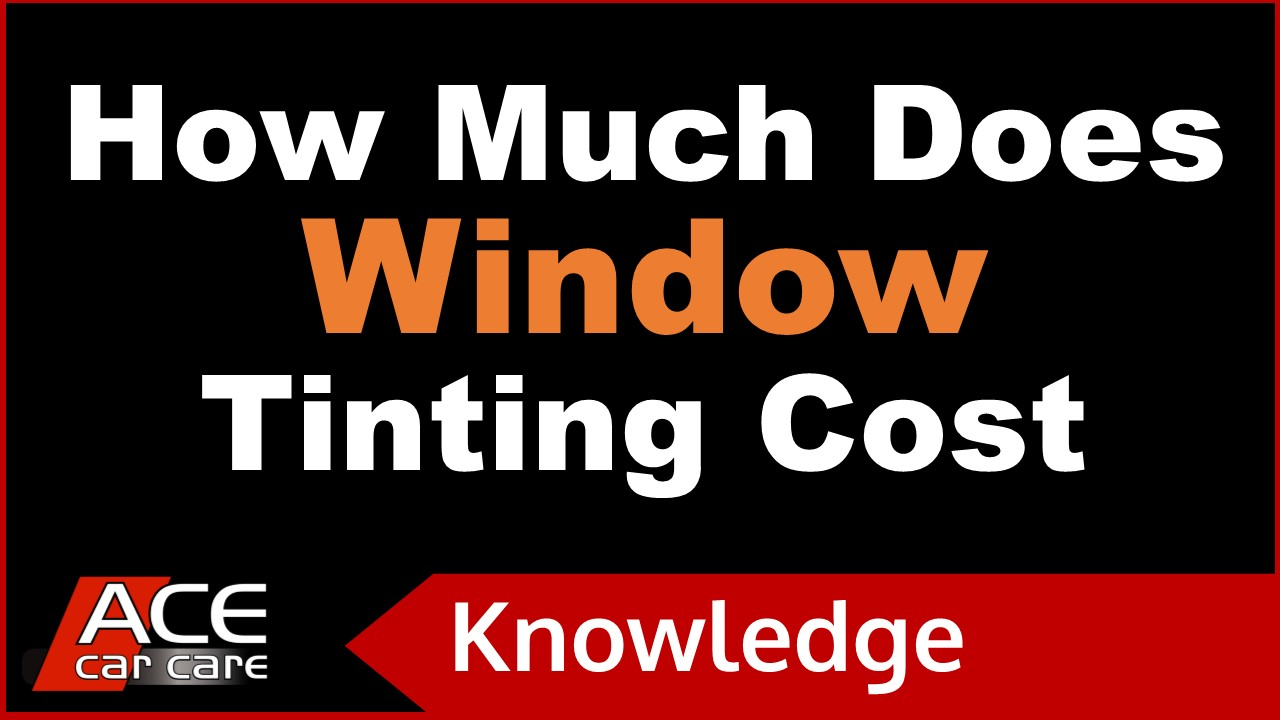 Window Tinting Knowledge Centre Video Cost For Car Tints