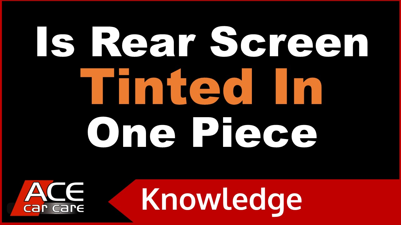 Car Tinting Knowledge Centre Video Is Rear Tint I 1 Piece